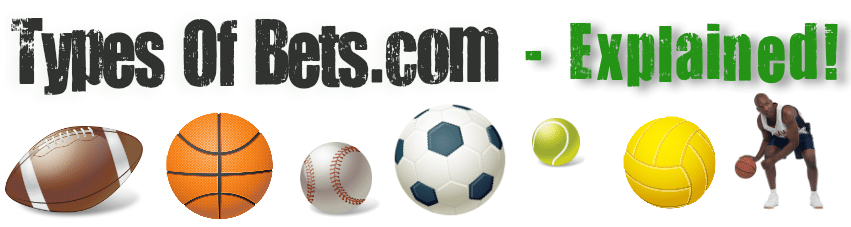 Types of Bets Found in Sports Betting – Explained!